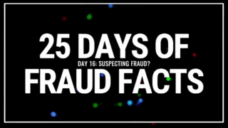 25 Days of Fraud Facts: Suspecting Fraud?